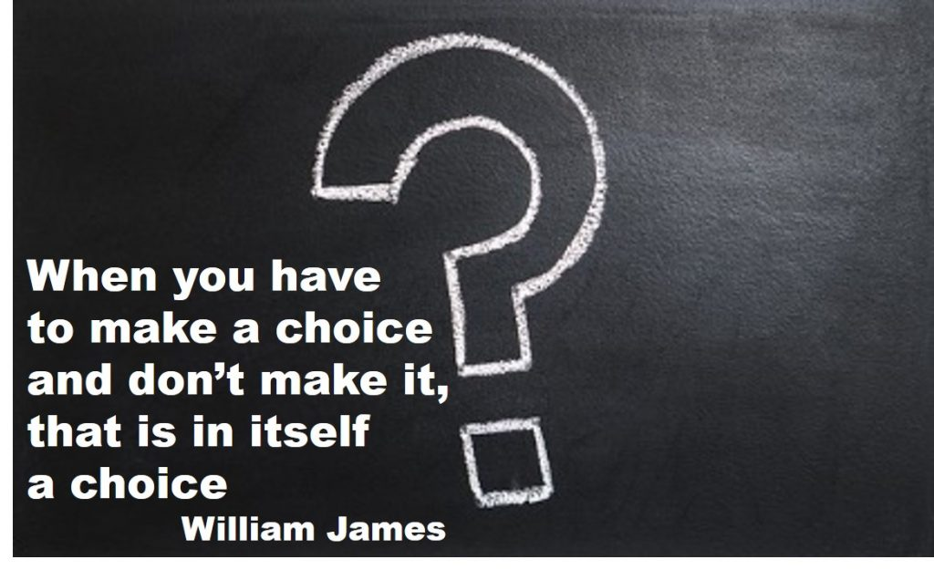 good decision making - When you have to make a choice and don't make it, that is in itself a choice