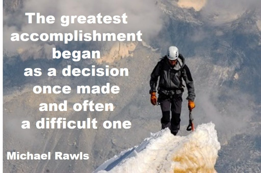 importance of decision making in life - The greatest accomplishment began as a decision once made and often a difficult one