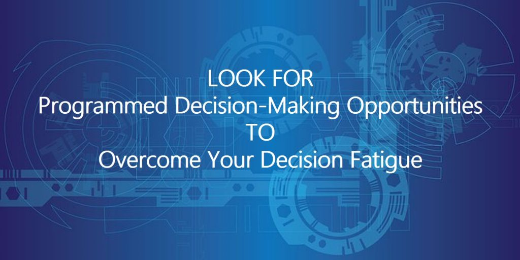 programmed decision-making - LOOK FOR Programmed Decision-Making Opportunities TO Overcome Your Decision Fatigue
