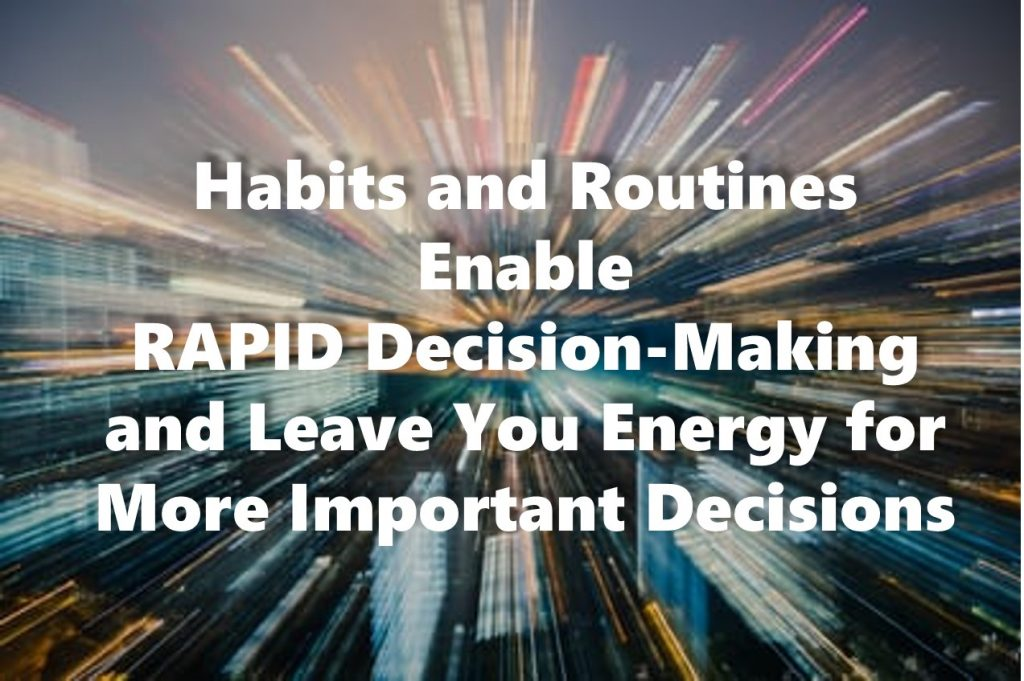 Rapid decision making - Habits and Routines Enable RAPID Decision-Making and Leave You Energy for More Important Decisions