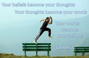 changing negative self-talk - Your beliefs become your thoughts, your thoughts become your words, your words become your actions - Gandhi