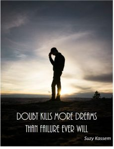 overcoming self-doubt - doubt kills more dreams than failure ever will