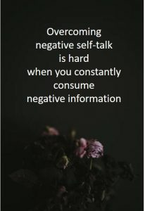 positive self-talk activities - Overcoming negative self-talk is hard when you constantly consume negative information