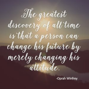 positive self-talk exercises - The greatest discovery of all time is that a person can change his future by merely changing his attitude - Oprah Winfrey