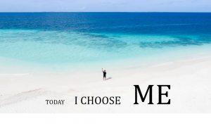 ways to raise your self esteem - today I choose me