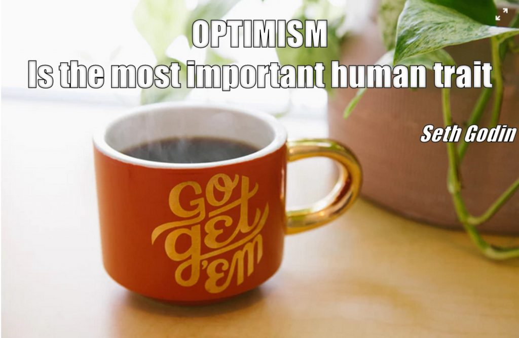 positive future - optimism is the most important human trait - Seth Godin