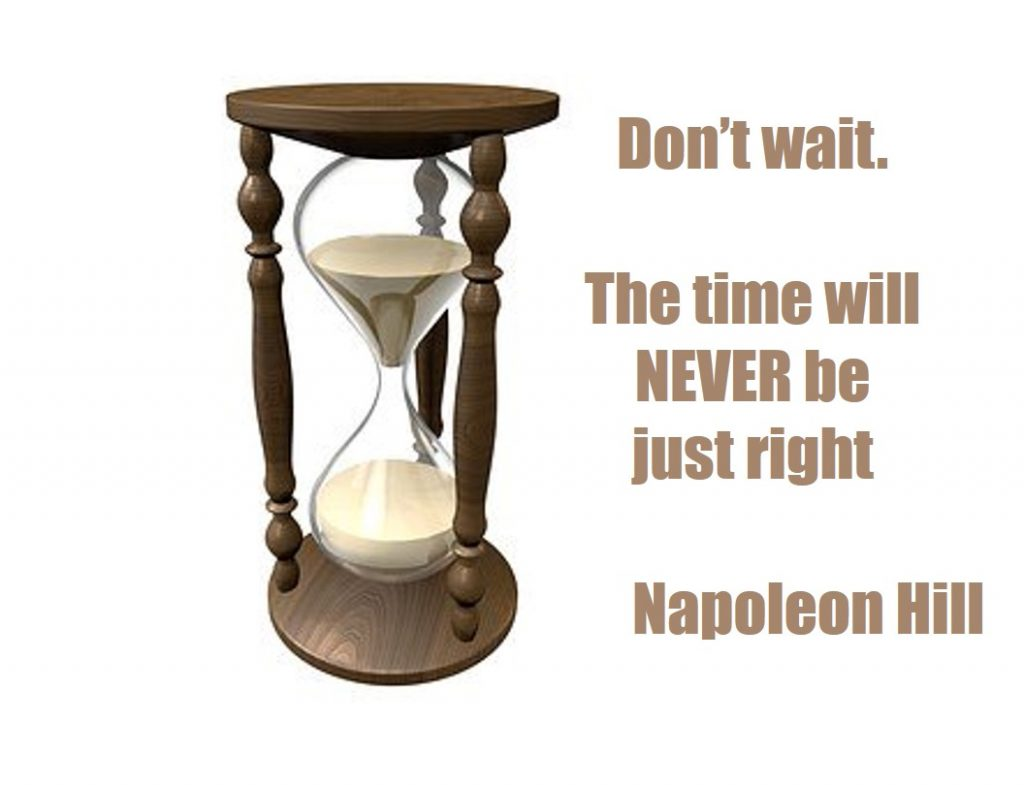 "How to stop overthinking - ""Don't wait. The time will never be just right."" – Napoleon Hill"